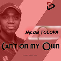 Jacob Tolopa - Can't Do It on My Own