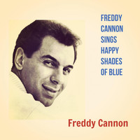 Freddy Cannon - Freddy Cannon Sings Happy Shades of Blue
