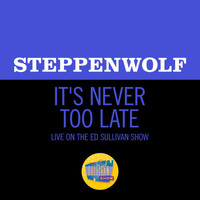 Steppenwolf - It's Never Too Late (Live On The Ed Sullivan Show, May 19, 1969)