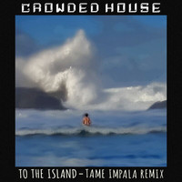 Crowded House - To The Island (Tame Impala Remix [Explicit])