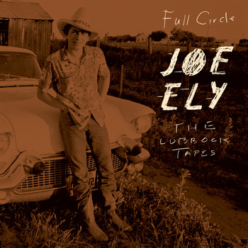 Joe Ely - Full Circle: The Lubbock Tapes