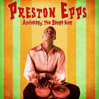 Preston Epps - Anthology: The Bongo King (Remastered)