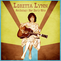 Loretta Lynn - Anthology: Her Early Hits (Remastered)