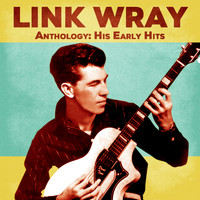 Link Wray - Anthology: His Early Hits (Remastered)