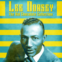 Lee Dorsey - The Kid Chocolate Collection (Remastered)