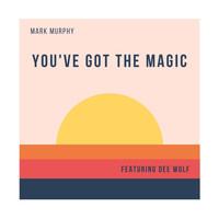 Mark Murphy - You've Got the Magic (feat. Dee Wolf)