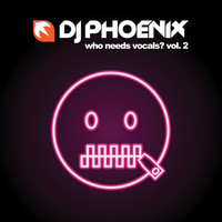 Dj Phoenix - Who Needs Vocals?, Vol. 2