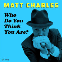 Matt Charles - Who Do You Think You Are?