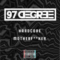 97 Degree - Hardcore Motherfcker (Explicit)