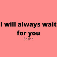 Sasha - I Will Always Wait for You