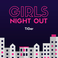 Tiger - Girls Night Out