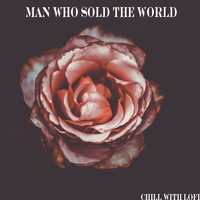 Chill With Lofi - The Man Who Sold The World