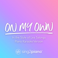 Sing2Piano - On My Own (Piano Karaoke Version)