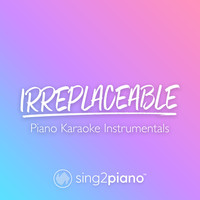 Sing2Piano - Irreplaceable (Piano Karaoke Instrumentals)