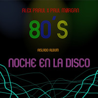 Alex Praul and Paul Morgan - Noche en la disco