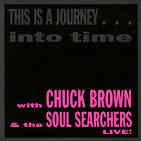 Chuck Brown & The Soul Searchers - This is a Journey...Into Time (Live)
