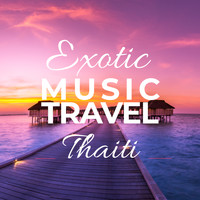 Various Artists - Exotic Music Travel Thaiti