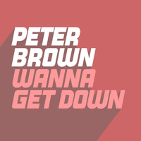 Peter Brown - Wanna Get Down