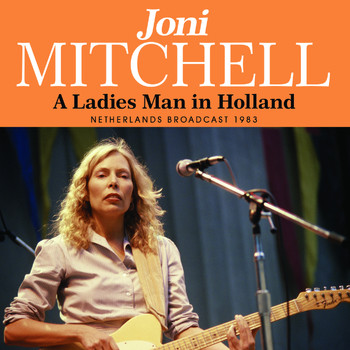 Joni Mitchell - A Ladies Man In Holland