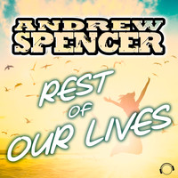 Andrew Spencer - Rest of Our Lives