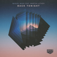 Miguel Migs - Back Tonight (feat. Martin Luther)