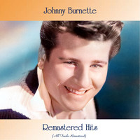 Johnny Burnette - Remastered Hits (All Tracks Remastered)