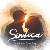 Sintica - Don't You Ever Say (Extended Mix)