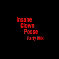 Insane Clown Posse - Party Mix