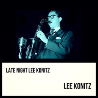 Lee Konitz - Late Night Lee Konitz