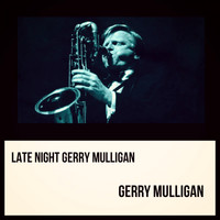 Gerry Mulligan - Late Night Gerry Mulligan