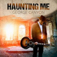 George Canyon - Haunting Me