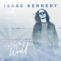 Isaac Kennedy - Forget About the World
