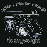 Splinter - Heavyweight (feat. pablo dan & Rawlyfe) (Explicit)