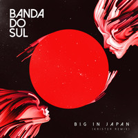 Banda do sul - Big in Japan (Krister Remix)