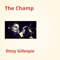 Dizzy Gillespie - The Champ