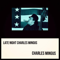 Charles Mingus - Late Night Charles Mingus (Explicit)