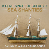 Burl Ives - Burl Ives Sings The Greatest Sea shanties (Digitally Remastered 2021)