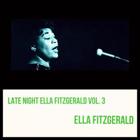 Ella Fitzgerald - Late Night Ella Fitzgerald, Vol. 3