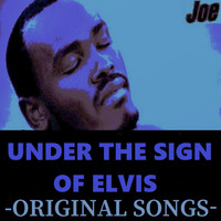 Joe - Under the Sign of Elvis (Original Songs)