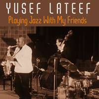 Yusef Lateef - Playing Jazz With My Friends