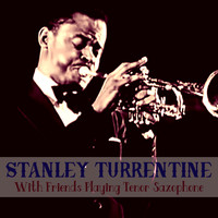 Stanley Turrentine - With Friends Playing Tenor Saxophone