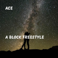 Ace - A Block Freestyle (Explicit)