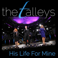 The Talleys - His Life For Mine (Live)