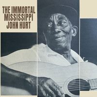 Mississippi John Hurt - The Immortal Mississippi John Hurt
