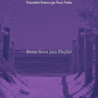 Bossa Nova Jazz Playlist - Understated Ambiance for Beach Parties