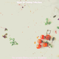 Music for Cooking Collections - Remarkable Background for Breakfast