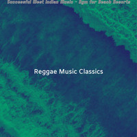 Reggae Music Classics - Successful West Indian Music - Bgm for Beach Resorts