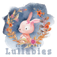 Baby Sleep Conservatory, Bright Baby Lullabies, The Relaxation Principle - 2021 Sweet Lullabies