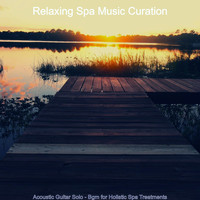 Relaxing Spa Music Curation - Acoustic Guitar Solo - Bgm for Holistic Spa Treatments