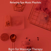 Relaxing Spa Music Playlists - Bgm for Massage Therapy